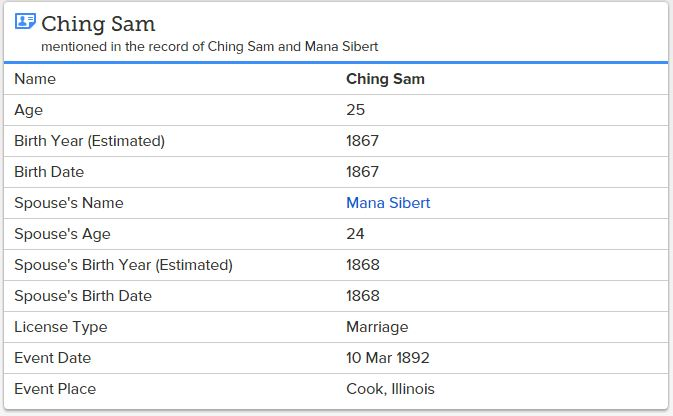 """Illinois, Cook County Marriages, 1871-1920,"" database, FamilySearch (https://familysearch.org/ark:/61903/1:1:N7XJ-N82 : accessed 5 March 2016), Ching Sam and Mana Sibert, 10 Mar 1892; citing Cook, Illinois, item 1, Cook County Courthouse, Chicago; FHL microfilm 1,030,212."